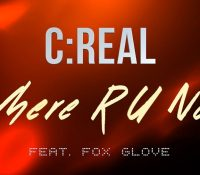 "C Real feat. Fox Glove ""Where are you Now"" Νέο Video, Νέος Ήχος"
